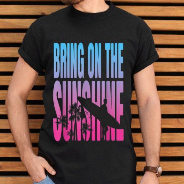 Bring On The Sunshine Surfer shirt