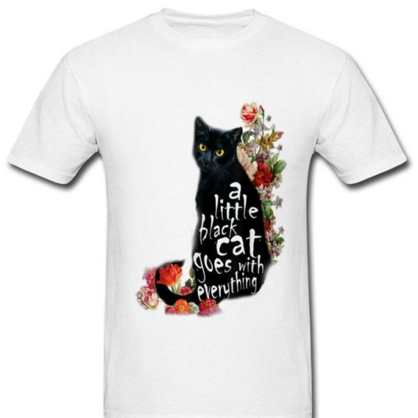 Cat Little Black Cat Goes With Everythings shirt