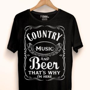 Country Music Lover And Beer That's Why I'm Here Beer Lover shirt