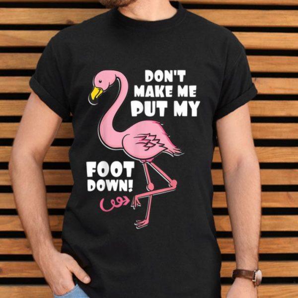 Don't Make Me Put My Foot Down Pink Flamingo Bird shirt