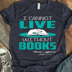 I Cannot Live Without Books Librarian Themed Gift shirt