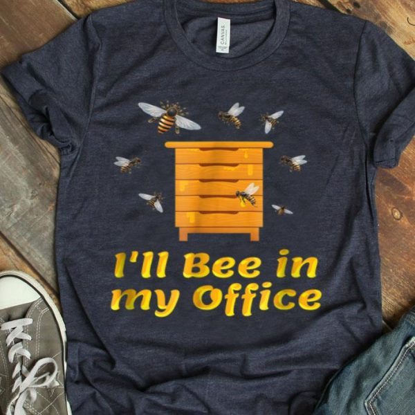 I'll Bee In My Office Beekeeper Fathers Day shirt