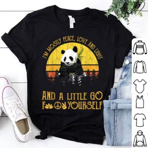 I'm Mostly Peace Love And Light A Little Go Panda shirt