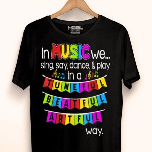 In Music Lover We Sing Say Dance And Play In A Tuneful shirt