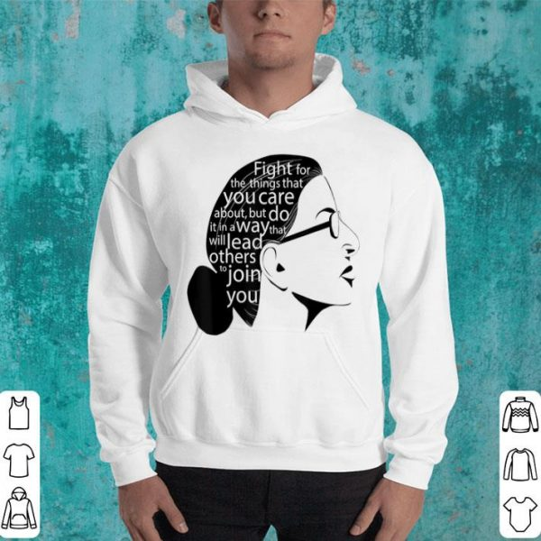 Notorious RBG Fight For The Things You Care About shirt
