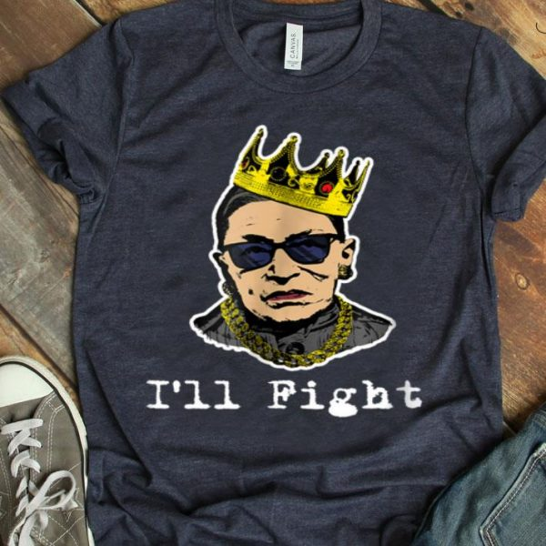 Notorious RBG Ruth Bader Ginsburg I'Ll Fight shirt