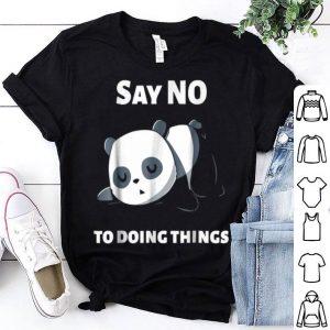 Say No To Doing Things - Funny Panda - Pandas shirt