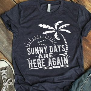 Sunny Days Are Here Again Premium shirt