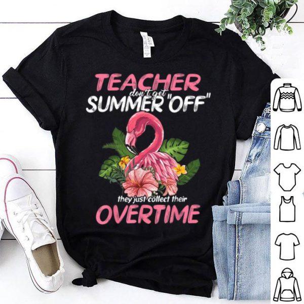 Teacher Dont Get Summer Off Collect Overtime Flamingo shirt