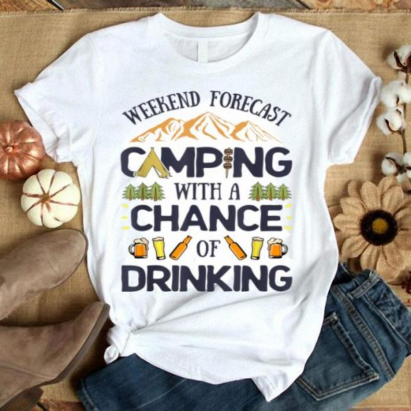 Weekend Forecast Camping A Chance Of Drinking Camper shirt