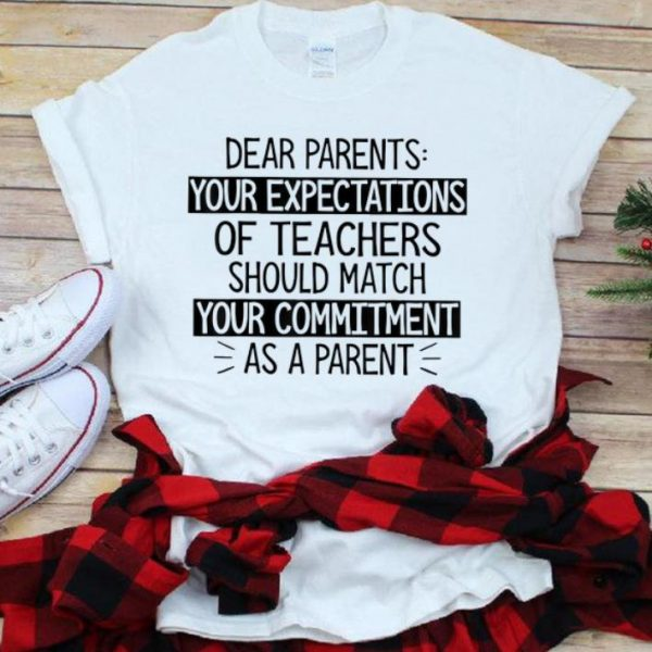 Awesome Dear Parents Your Expectations Of Teachers Should Match shirt