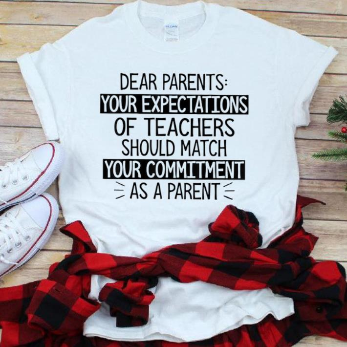 Awesome Dear Parents Your Expectations Of Teachers Should Match shirt 1 - Awesome Dear Parents Your Expectations Of Teachers Should Match shirt