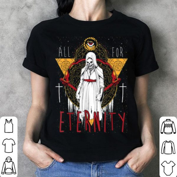 Beautiful All For Eternity Skeleton Halloween Exorcist Skull Nun shirt