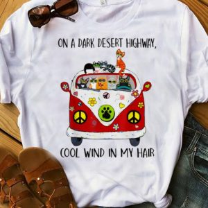 Hot On A Dark Desert Highway Cat Feel Cool Wind In My Hair shirt