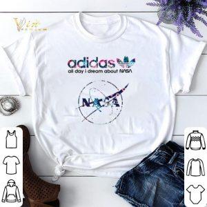 I dream about Nasa adidas all day shirt