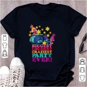 Nice DreamWorks' Trolls Character Party Biggest Loudest Craziest shirt