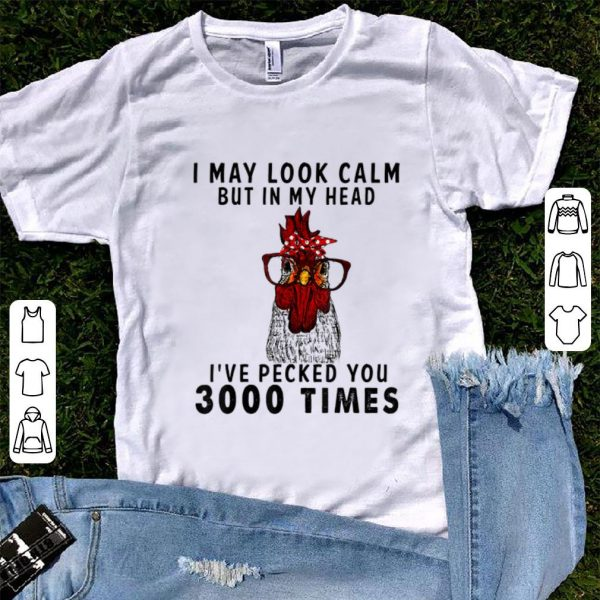 Nice I May Look Calm But in My Head I've Pecked You 3000 Times shirt