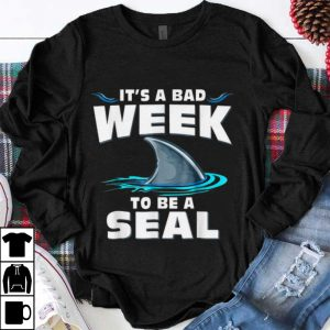 Nice It's A Bad Week To Be A Seal Shark shirt