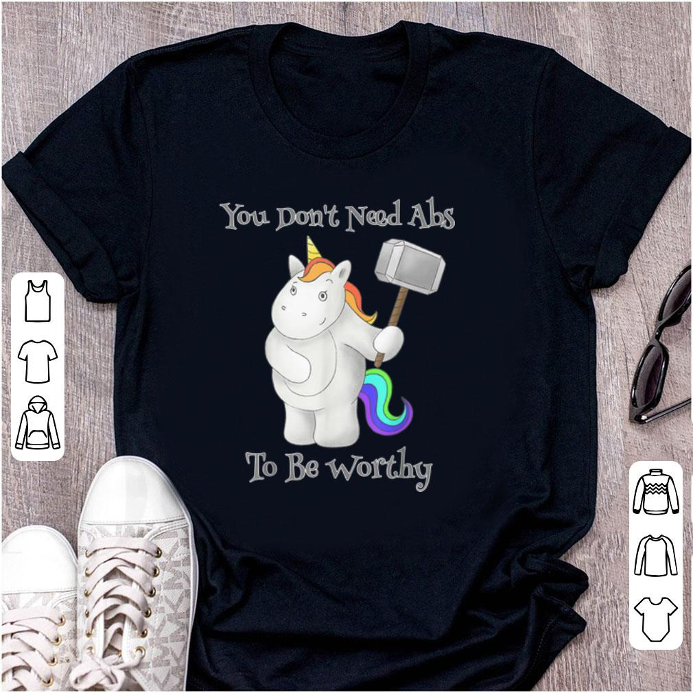 Nice You Don t Need Abs To Be Worthy Unicorn Mjolnir shirt 1 - Nice You Don't Need Abs To Be Worthy Unicorn Mjolnir shirt