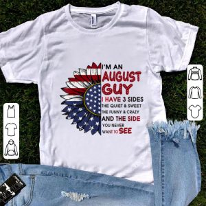 Official I'm A August Guy I Have 3 Sides The Quiet And Sweet Sunflower American Flag shirt