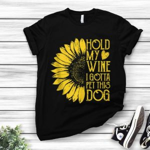Official Sunflower Hold My Wine I Gotta Pet This Dog shirt