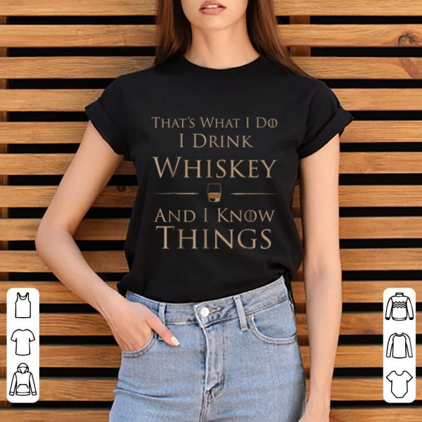 Official That's What I Do I Drink Whiskey And I Know Things shirt