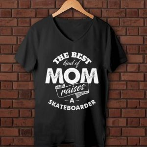 Official The best Kind Of Mom Raises A Skateboarder shirt