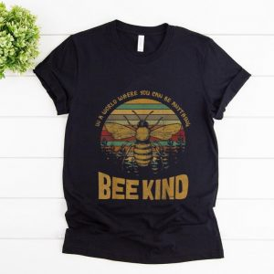 Official Vintage In A World Where You Can Be Anything Bee Kind shirt