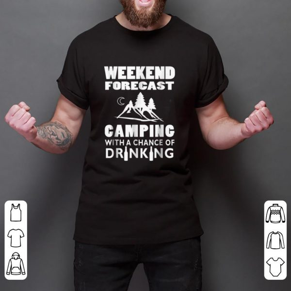 Official Weekend Forecast Camping With A Chance Of Drinking shirt