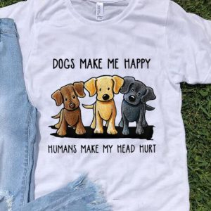 Original Chocolate Lab Dog Make Me Happy Humans Make My Head Hurt shirt