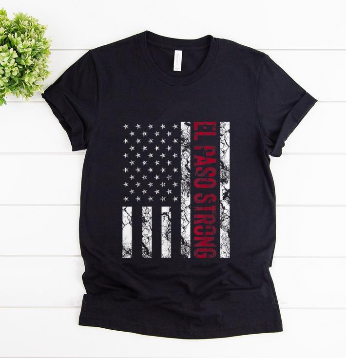 Original El Paso Strong American Flag shirt 1 - Original El Paso Strong American Flag shirt