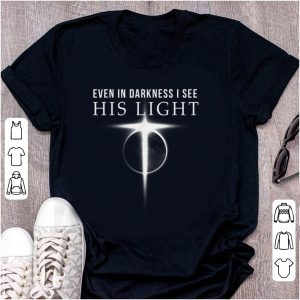 Original Even In Darkness I See His Light Jesus Christian shirt