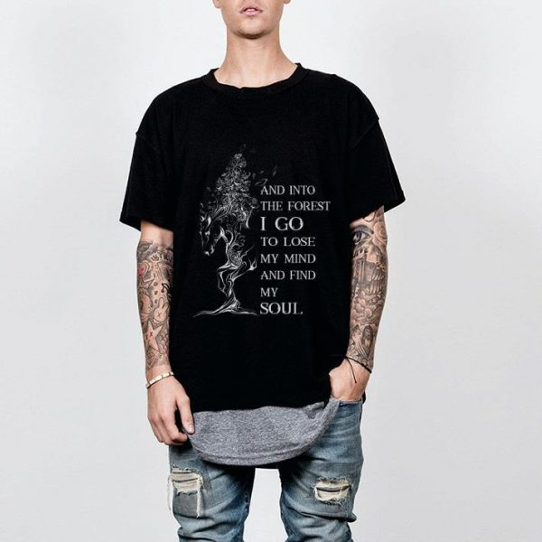 Original Horse And Into the Forst I Go To Lose My Mind And Find My Soul shirt