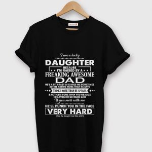 Original I Am A Lucky Daughter Because I'm Raised By A Freaking Awesome Dad shirt