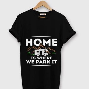 Original Motorhome Accessories Camper Home Is Where We Park It shirt