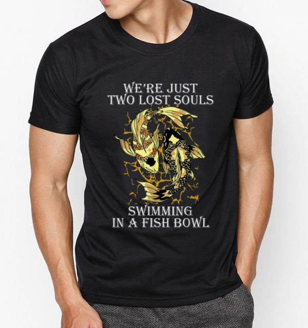 Original We're Just Two Lost Souls Swimming In A Fish Bowl Yang Ying Fish shirt