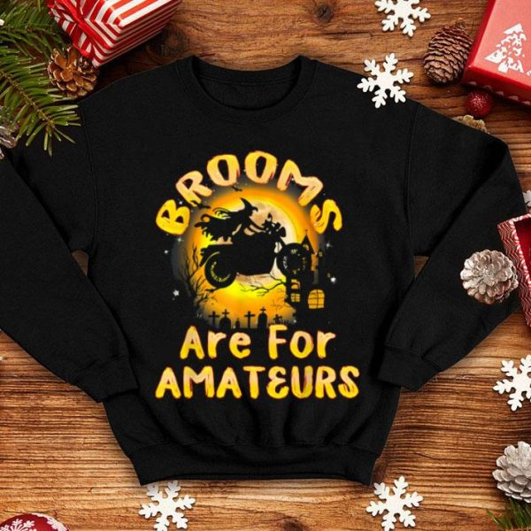 Premium Brooms Are For Amateurs Witches Motorcycle Gift Halloween shirt
