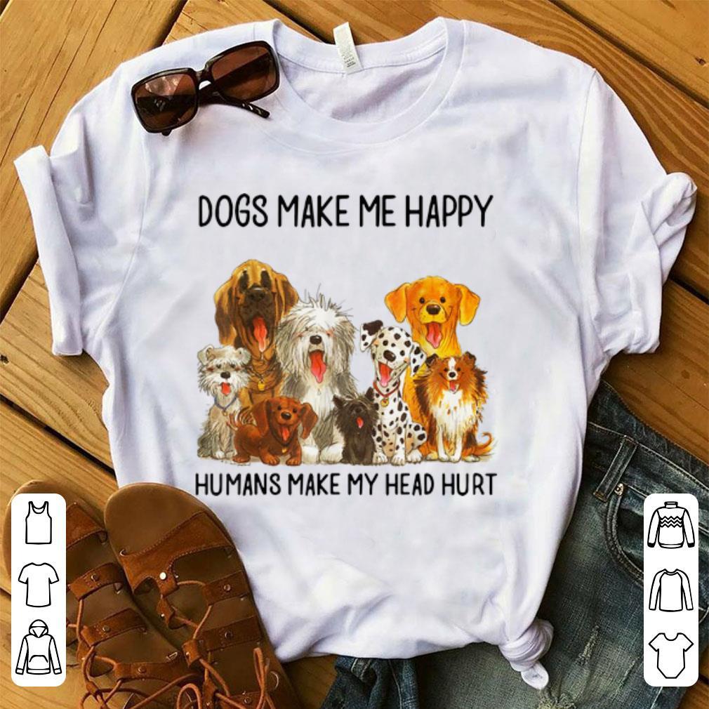 Premium Dogs Make Me Happy Humans Make My Head Hurt Dog shirt 1 - Premium Dogs Make Me Happy Humans Make My Head Hurt Dog shirt