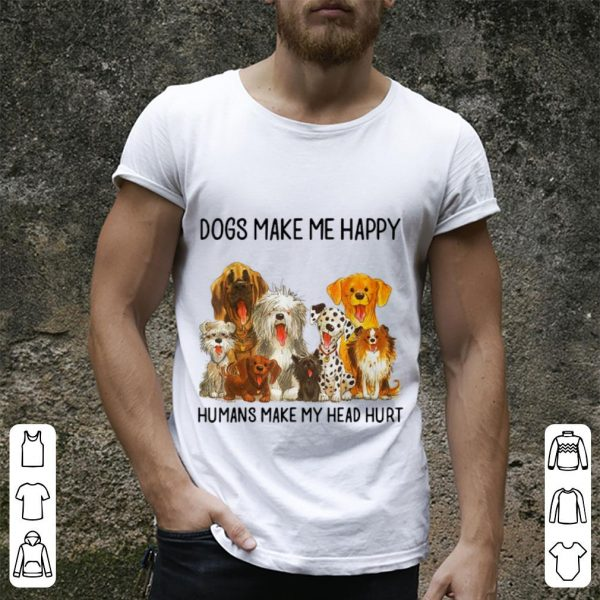 Premium Dogs Make Me Happy Humans Make My Head Hurt Dog shirt