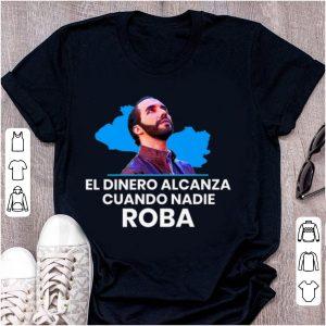 Premium El Dinero Alcanza Cuando Nadie Roba nayib Bukele shirt