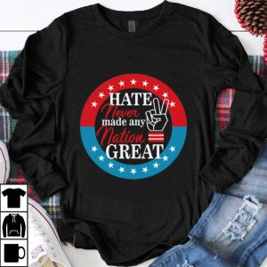 Premium Hate Never Made Any Nation Great shirt