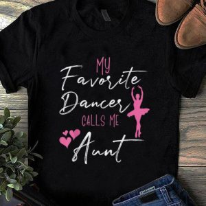 Premium My Favorite Dancers Call Me Aunt shirt