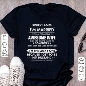 Premium Sorry Ladies I'm Married To A Freaking Awesome Wife shirt