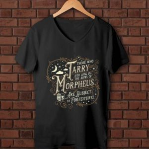 Premium Those Who Tarry Too Long In The Arms Of Morpheus Are Subject To Forfeiture shirt