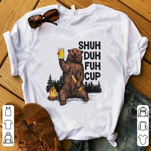 Pretty Bear Shuh Duh Fuh Cup Bear Drinking Fire Camping shirt