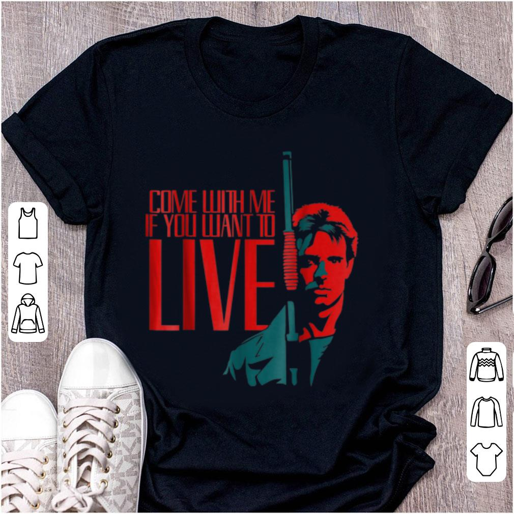 Pretty Come With Me If You Want To Live Arnold Schwarzenegger shirt 1 - Pretty Come With Me If You Want To Live Arnold Schwarzenegger shirt
