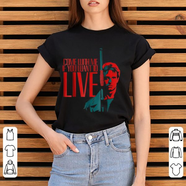 Pretty Come With Me If You Want To Live Arnold Schwarzenegger shirt