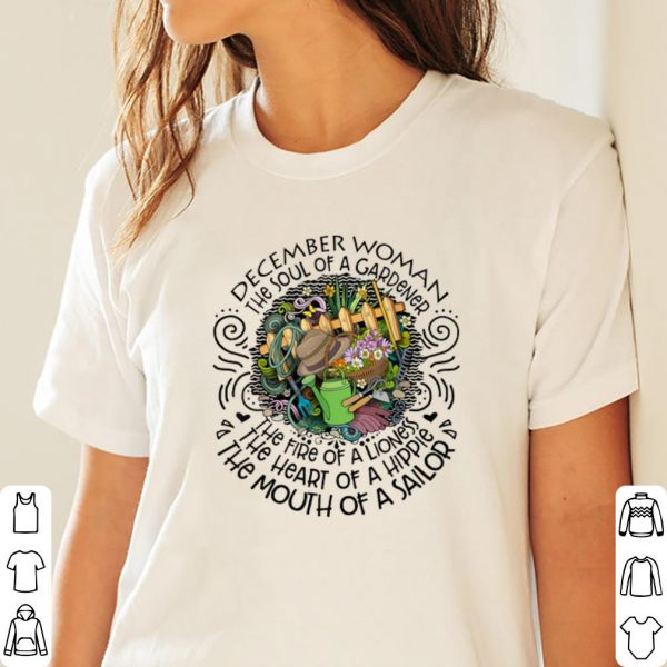 Pretty December Woman The Soul Of A Gardener The Fire Of A Lioness shirt