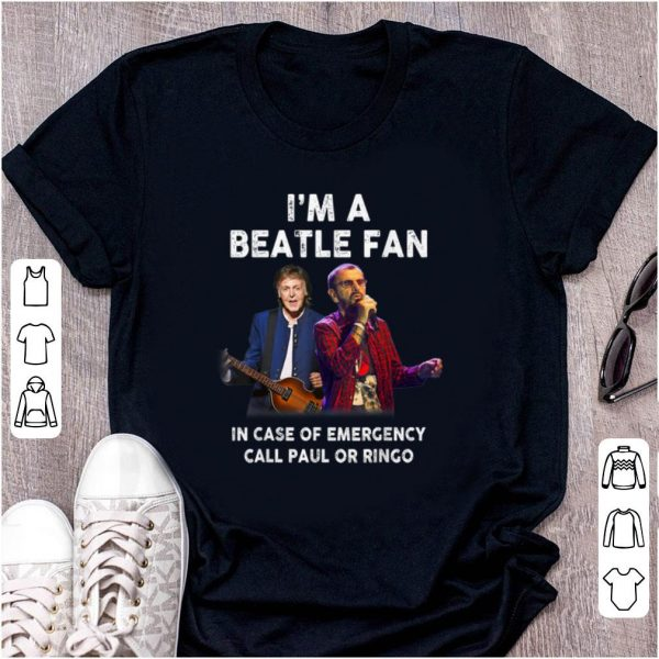 Pretty I'm A Beatle Fan In Case Of Emergency Call Paul Or Ringo shirt