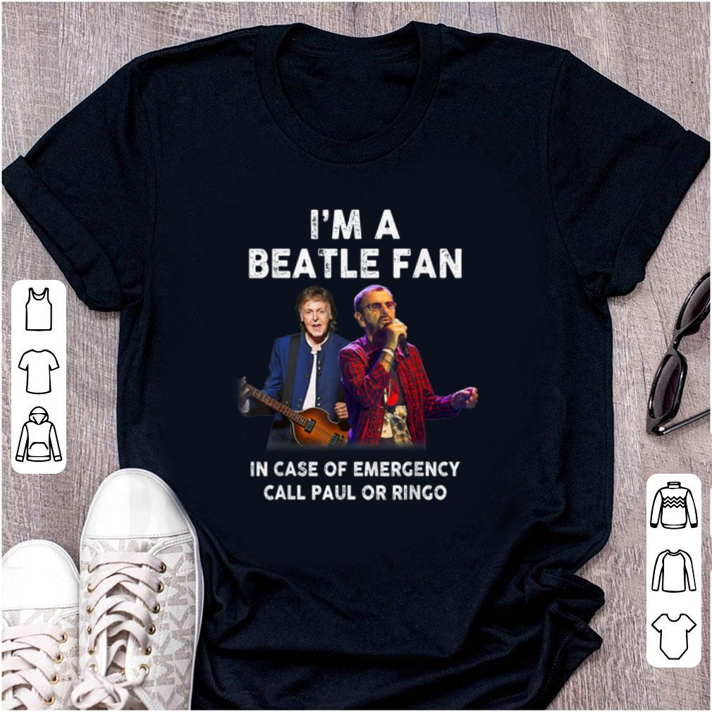 Pretty I m A Beatle Fan In Case Of Emergency Call Paul Or Ringo shirt 1 - Pretty I'm A Beatle Fan In Case Of Emergency Call Paul Or Ringo shirt